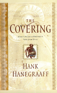 The Covering: God's Plan to Protect You from Evil  -     By: Hank Hanegraaff