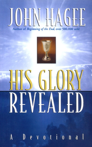 His Glory Revealed: A Devotional  -     By: John Hagee