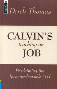 Calvin's Teaching on Job: Proclaiming the Incomprehensible God  -     By: Derek Thomas