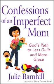 Confessions of an Imperfect Mom  -     By: Julie Ann Barnhill