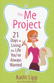 The Me Project: 21 Days to Living the Life You've Always Wanted  -     By: Kathi Lipp