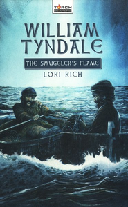 William Tyndale: The Smuggler's Flame  -     By: Lori Rich