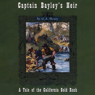 Captain Bayley's Heir MP3 Unabridged  -              Narrated By: Jim Hodges                   By: G.A. Henty