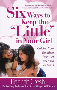 Six Ways to Keep the Little in Your Girl  - Slightly Imperfect  -     By: Dannah Gresh