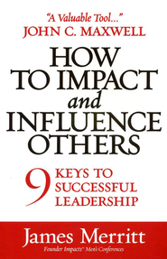 How to Impact and Influence Others: 9 Keys to Successful Leadership  -     By: James Merritt