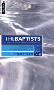 The Baptists: Key People Involved in Forming a Baptist Identity, Vol. 1  -     By: Tom Nettles
