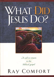 What Did Jesus Do? A Call to Return to the Biblical Gospel  -              By: Ray Comfort