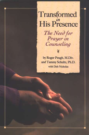 Transformed in His Presence: The Need for Prayer in Counseling  -     By: Roger Peugh, Tammy Schultz