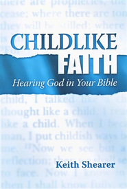 Childlike Faith: Hearing God in Your Bible  -     By: Keith Shearer