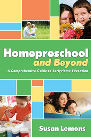 Homepreschool and Beyond: A Comprehensive Guide to  Early Home Education  -     By: Susan Lemons