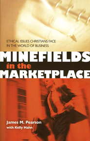 Minefields in the Marketplace: Ethical Issues Christians Face in the World of Business  -     By: James M. Pearson, Kelly Hahn