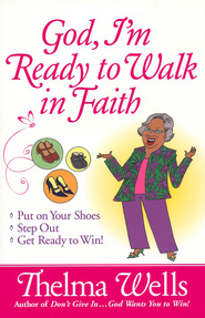 God, I'm Ready to Walk in Faith: Put on Your Shoes, Step Out, and Get Ready to Win!  -     By: Thelma Wells