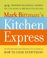 Mark Bittman's Kitchen Express: 404 inspired seasonal dishes you can make in 20 minutes or less - eBook  -     By: Mark Bittman