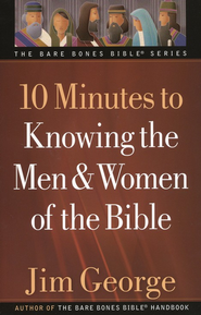 10 Minutes to Knowing the Men and Women of the Bible  -     By: Jim George