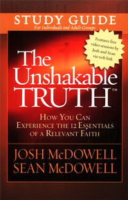 The Unshakable Truth &#153 Study Guide: How You Can  Experience the 12 Essentials of a Relevant Faith       -     By: Josh McDowell, Sean McDowell