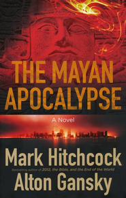 The Mayan Apocalypse  -              By: Mark Hitchcock, Alton Gansky