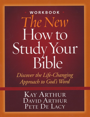 The New How to Study Your Bible Workbook  -     By: Kay Arthur, David Arthur, Pete De Lacy