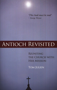 Antioch Revisited: Reuniting the Church With Her Mission  -     By: Tom Julien