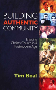 Building Authentic Community: Enjoying Christ's Church in a Postmodern Age  -     By: Tim Boal
