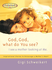 God, God What do You See?: I See a Mother Looking at Me - eBook  -     By: Gigi Schweikert