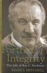 Portrait of Integrity: The Life of Ray C. Stedman   -              By: Mark S. Mitchell