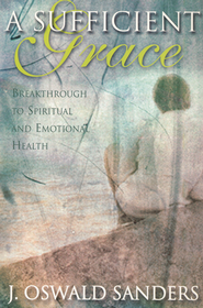 A Sufficient Grace: Breakthrough to Spiritual and Emotional Health  -              By: J. Oswald Sanders