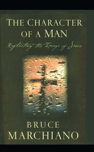 The Character of a Man: Reflecting the Image of Jesus - eBook  -     By: Bruce Marchiano
