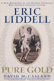 Eric Liddell Pure Gold: A New Biography of the Olympic Champion Who Inspired Chariots of Fire  -              By: David McCasland