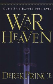 War in Heaven: God's Epic Battle with Evil  -              By: Derek Prince