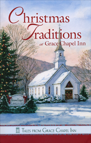 Christmas Traditions at Grace Chapel Inn, Grace Chapel Inn Series  -              By: Guideposts Editors