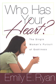 Who Has Your Heart? The Single Woman's Pursuit of Godliness   -     By: Emily Ryan