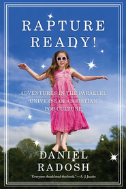 Rapture Ready!: Adventures in the Parallel Universe of Christian Pop Culture - eBook  -     By: Daniel Radosh