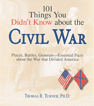 101 Things You Didn't Know About the Civil War   -              By: Thomas R. Turner