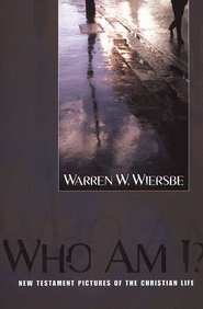 Who Am I? New Testament Pictures of the Christian Life   -              By: Warren W. Wiersbe
