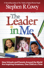 The Leader in Me: How Schools and Parents Around the World Are Inspiring Greatness, One Child at a Time - eBook  -     By: Stephen R. Covey