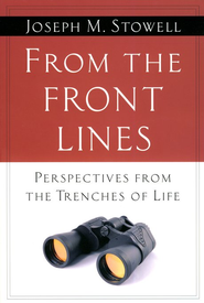 From the Front Lines: Lessons from the Trenches of Life  -              By: Joseph M. Stowell