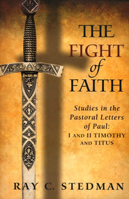 The Fight of Faith: Studies in the Pastoral Letters of Paul; I and II Timothy and Titus  -     By: Ray C. Stedman
