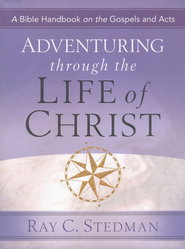 Adventuring Through the Life of Christ   -     By: Ray C. Stedman