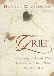 Grief: Comfort for Those Who Grieve and Those Who Want to Help  -     By: Haddon W. Robinson