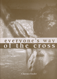 Everyone's Way of the Cross--Booklet   -     By: Clarence Enzler