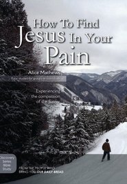 How to Find Jesus In Your Pain   -     By: Alice Mathews