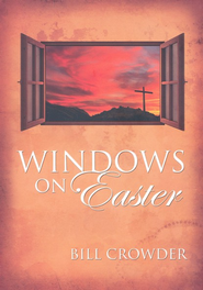 Windows on Easter  -              By: Bill Crowder