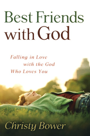 Best Friends with God: Falling in Love with the God Who Loves You  -     By: Cristy Bower