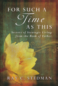 For Such a Time as This: Queen Esther's Secrets for Strategic Living  -              By: Ray Stedman