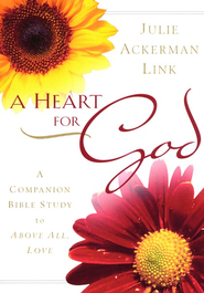 A Heart for God: A Companion Bible Study to Above All, Love  -     By: Julie Link
