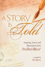 A Story Is Told: Inspiring Stories and Illustrations  from Our Daily Bread  -     By: Dave Branon