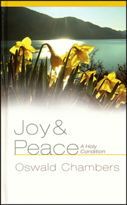 Joy & Peace: A Holy Condition   -     By: Oswald Chambers