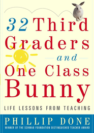 32 Third Graders and One Class Bunny: Life Lessons from Teaching - eBook  -     By: Phillip Done