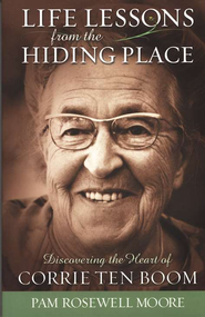 Life Lessons from The Hiding Place         -     By: Pamela Rosewell Moore