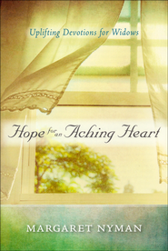 Hope for an Aching Heart: Uplifting Devotions for Widows  -              By: Margaret Nyman